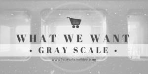 What We Want Wednesday Grayscale