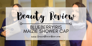 Beauty Review BlueberryIris Maizie Shower Cap