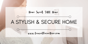 Making Your Home Super Secure But Still Stylish
